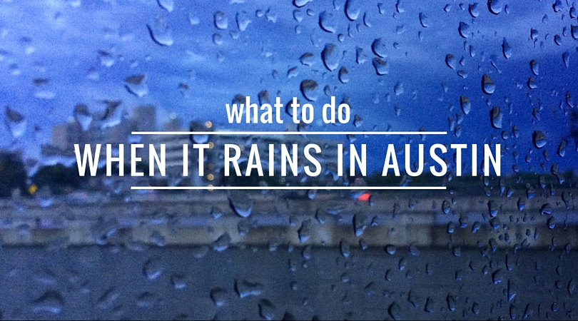 What to Do When It's Raining in Austin
