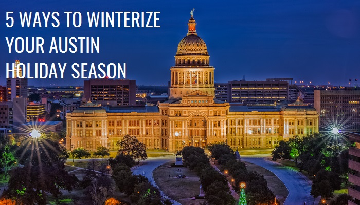 5 Ways to Winterize Your Holiday Season in Austin