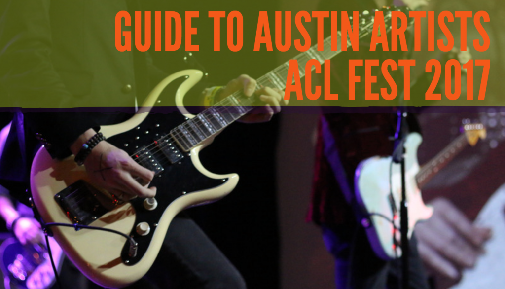 Guide to Austin Artists ACL Fest 2017
