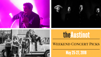 The Austinot Weekend Concert Picks: May 25-27, 2018