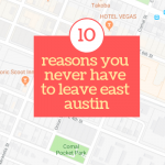10 Reasons You Never Have to Leave East Austin